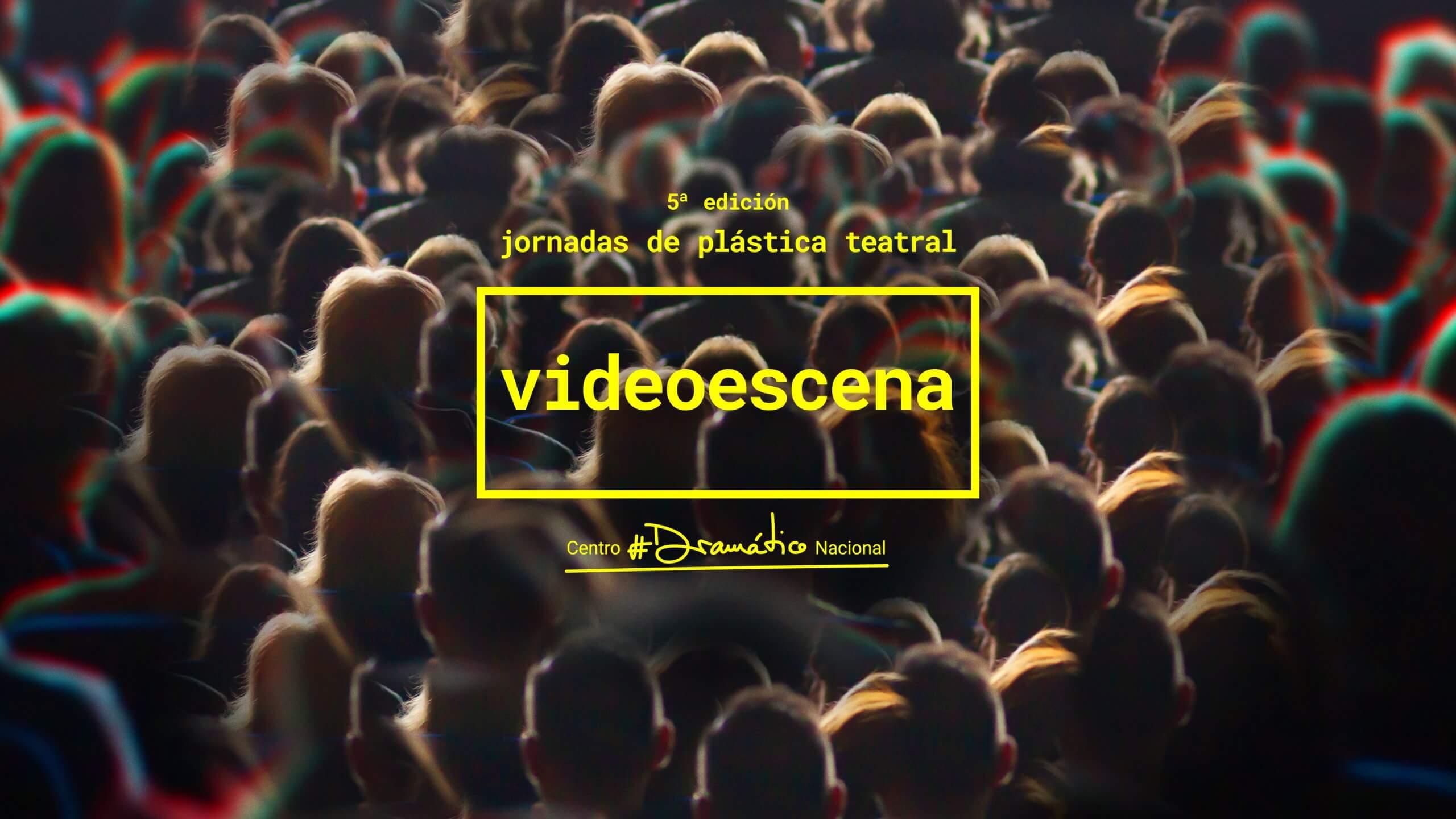 V Jornadas de Plástica Teatral. Videoescena - Centro Dramático Nacional